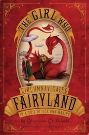 The Girl Who Circumnavigated Fairyland in a Ship of Her Own Making ebook by Catherynne M. Valente,Ana Juan