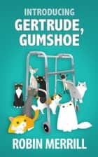 Introducing Gertrude, Gumshoe - a cozy mystery ebook by Robin Merrill
