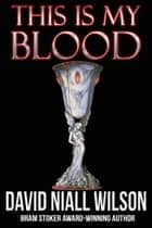 This is My Blood ebook by David Niall Wilson