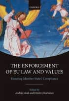 The Enforcement of EU Law and Values - Ensuring Member States' Compliance ebook by András Jakab, Dimitry Kochenov