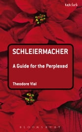 Schleiermacher: A Guide for the Perplexed ebook by Dr Theodore Vial