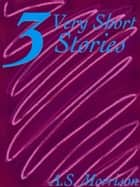 Three Very Short Stories 電子書 by A.S. Morrison