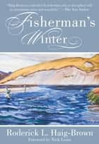Fisherman's Winter ebook by Roderick L. Haig-Brown, Nick Lyons