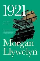 1921 - The Great Novel of the Irish Civil War ebook by Morgan Llywelyn