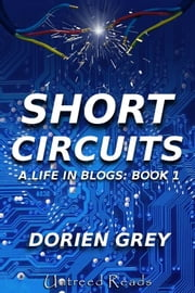 Short Circuits - A Life in Blogs (Volume I) ebook by Dorien Grey