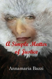 A Simple Matter of Justice ebook by Annamaria Bazzi