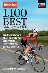 Bicycling 1,100 Best All-Time Tips - Top Riders Share Their Secrets to Maximize Performance, Safety, and Fun ebook by