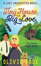 Tiny House, Big Love ebook by Olivia Dade