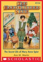 The Baby-Sitters Club #114: Secret Life of Mary Anne Spier ebook by Ann M. Martin