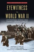 Eyewitness to World War II - Unforgettable Stories From History's Greatest Conflict ebook by Stephen G. Hyslop, Winston Groom