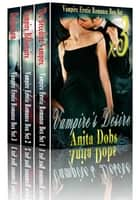 Vampire's Desire - Vampire Erotic Romance Box Set x3 ebook by Anita Dobs