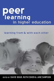 Peer Learning in Higher Education - Learning from and with Each Other ebook by Boud, David,Cohen, Ruth,Sampson, Jane (all of the University of Technology, Sydney, Australia)