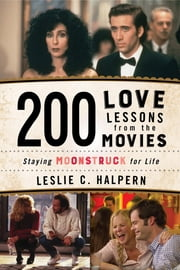 200 Love Lessons from the Movies - Staying Moonstruck for Life ebook by Leslie C. Halpern