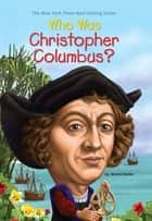 Who Was Christopher Columbus? ebook by Bonnie Bader, Nancy Harrison, Who HQ