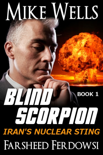 Blind Scorpion, Book 1 - Iran's Nuclear Sting ebook by Mike Wells,Farsheed Ferdowsi