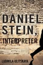 Daniel Stein, Interpreter ebook by Ludmilla Ulitskaya