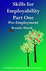 Skills for Employability Part One: Pre-Employment ebook by Rosalie Marsh