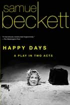 Happy Days - A Play in Two Acts ebook by Samuel Beckett