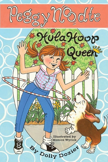Peggy Noodle, Hula Hoop Queen ebook by Dolly Dozier,Peyton Sickles