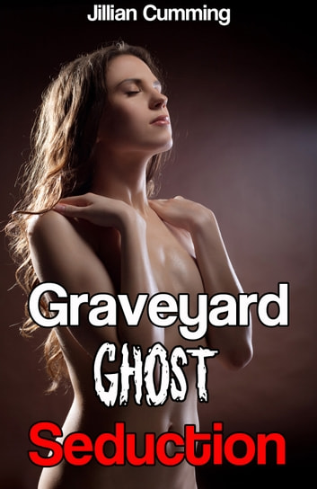 Graveyard Ghost Seduction (m/f Supernatural Erotica) ebook by Jillian Cumming