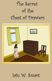 The Secret of the Chest of Drawers ebook by Iain W. Smart