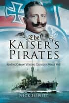 The Kaiser?s Pirates ebook by Nick Hewitt