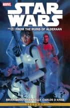 Star Wars Vol. 2 - From the Ruins of Alderaan eBook by Brian Wood, Carlos D'Anda, Ryan Kelly