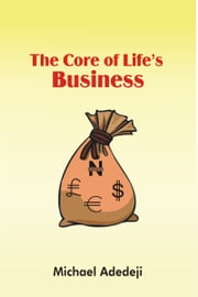 The Core Of Life's Business ebook by Michael Adedeji