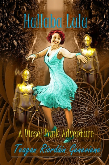 Hullaba Lulu - a Dieselpunk Adventure ebook by Teagan Geneviene