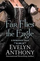 Far Flies the Eagle ebook by Evelyn Anthony