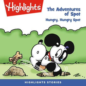 The Adventures of Spot: Hungry, Hungry Spot audiobook by Highlights for Children,Highlights for Children