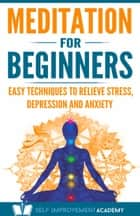 Meditation for Beginners - Easy Techniques to Relieve Stress, Depression and Anxiety and Increase Inner Peace and Motivation for Life ebook by