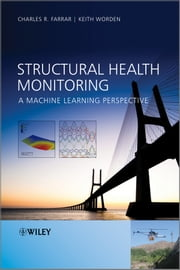 Structural Health Monitoring - A Machine Learning Perspective ebook by Charles R. Farrar,Keith Worden