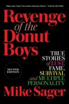 Revenge of the Donut Boys: True Stories of Lust, Fame, Survival and Multiple Personality ebooks by Mike Sager