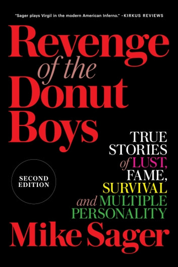 Revenge of the Donut Boys: True Stories of Lust, Fame, Survival and Multiple Personality ebook by Mike Sager