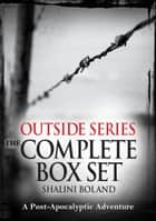 Outside Series: The Complete Box Set: A Post-Apocalyptic Adventure ebook by Shalini Boland