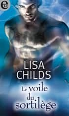 Le voile du sortilège ebook by Lisa Childs