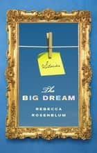 The Big Dream ebook by Rebecca Rosenblum
