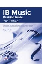 IB Music Revision Guide 2nd Edition - Everything you need to prepare for the Music Listening Examination (Standard and Higher Level 2016-2019) ebook by