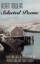 Alden Nowlan Selected Poems ebook by Alden Nowlan, Patrick Lane, Lorna Crozier
