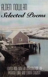 Alden Nowlan Selected Poems ebook by Alden Nowlan,Patrick Lane,Lorna Crozier