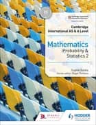 Cambridge International AS & A Level Mathematics Probability & Statistics 2 ebook by Sophie Goldie