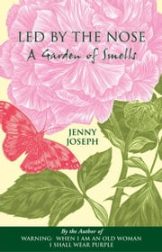 Led by the Nose: A Garden of Smells ebook by Joseph, Jenny