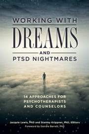 Working with Dreams and PTSD Nightmares: 14 Approaches for Psychotherapists and Counselors - 14 Approaches for Psychotherapists and Counselors ebook by Jacquie E. Lewis Ph.D.,Jacquie E. Lewis Ph.D.,Stanley C. Krippner Ph.D.,Stanley C. Krippner Ph.D.