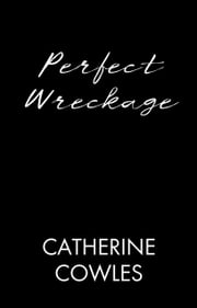 Perfect Wreckage ebook by Catherine Cowles