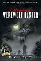 Autobiography of a Werewolf Hunter ebook by Brian P. Easton