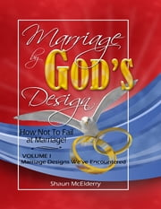 Marriage By God's Design; How Not to Fail At Marriage Volume One ebook by Shaun McElderry