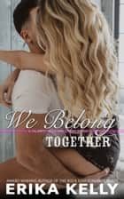 We Belong Together ebook by Erika Kelly