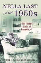 Nella Last in the 1950s - Further diaries of Housewife, 49 ebook by Patricia Malcolmson, Robert Malcolmson