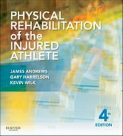 Physical Rehabilitation of the Injured Athlete ebook by James R. Andrews,Gary L. Harrelson,Kevin E. Wilk